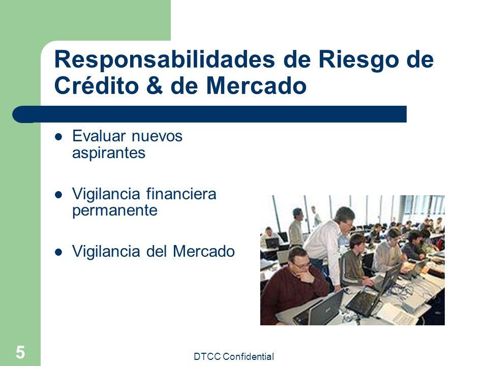 DTCC Confidential 5 Responsabilidades de Riesgo de Crédito & de Mercado Evaluar nuevos aspirantes Vigilancia financiera permanente Vigilancia del Merc