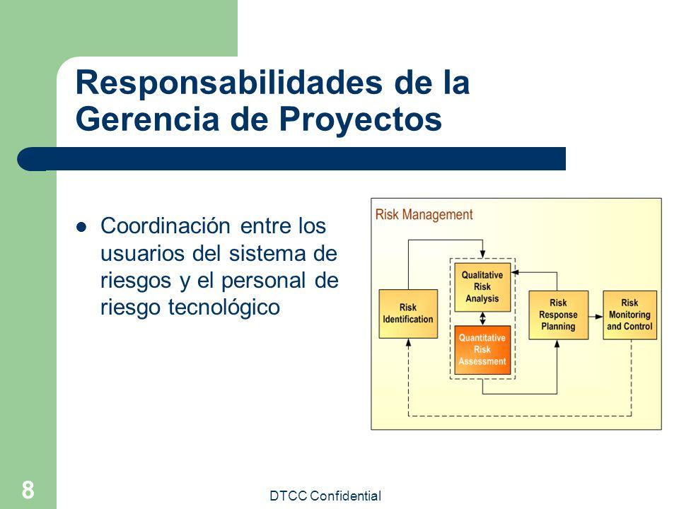 DTCC Confidential 8 Responsabilidades de la Gerencia de Proyectos Coordinación entre los usuarios del sistema de riesgos y el personal de riesgo tecno