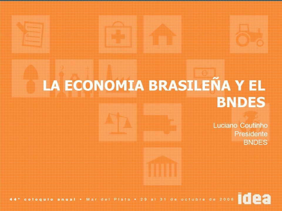 LA ECONOMIA BRASILEÑA Y EL BNDES Luciano Coutinho Presidente BNDES