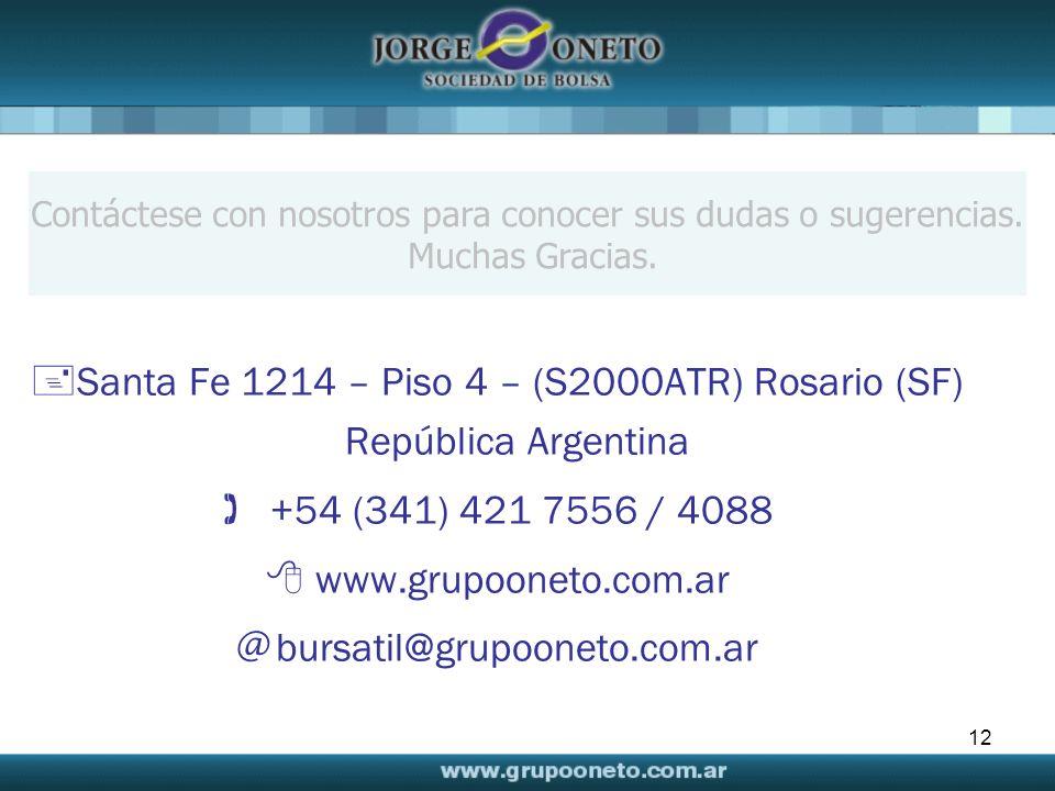 12 Contáctese con nosotros para conocer sus dudas o sugerencias. Muchas Gracias. Santa Fe 1214 – Piso 4 – (S2000ATR) Rosario (SF) República Argentina