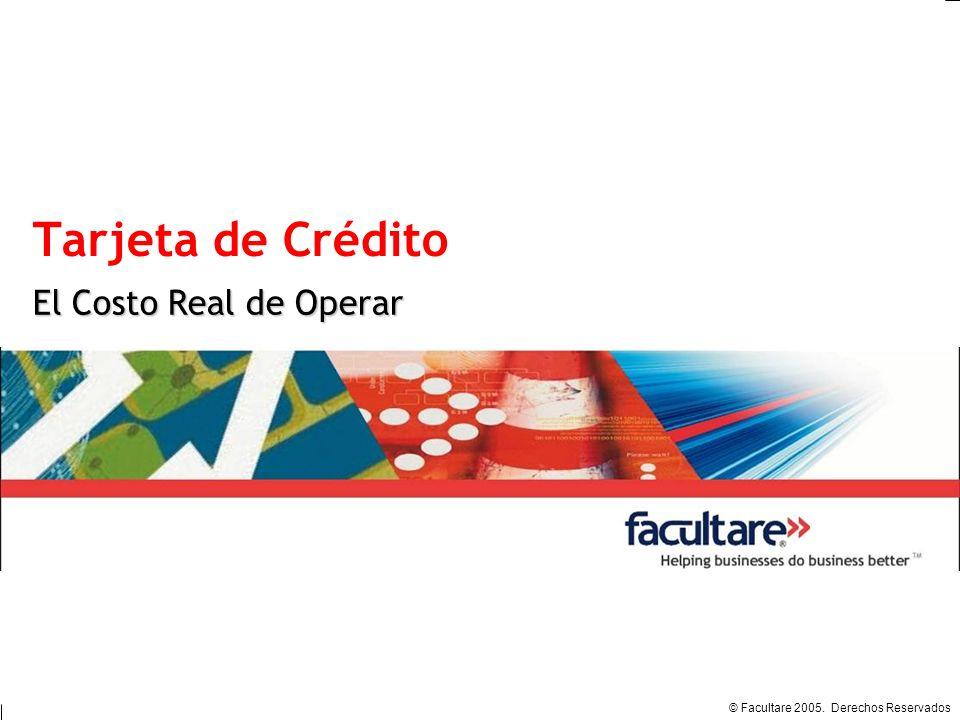 © Facultare 2005. Derechos Reservados Tarjeta de Crédito El Costo Real de Operar
