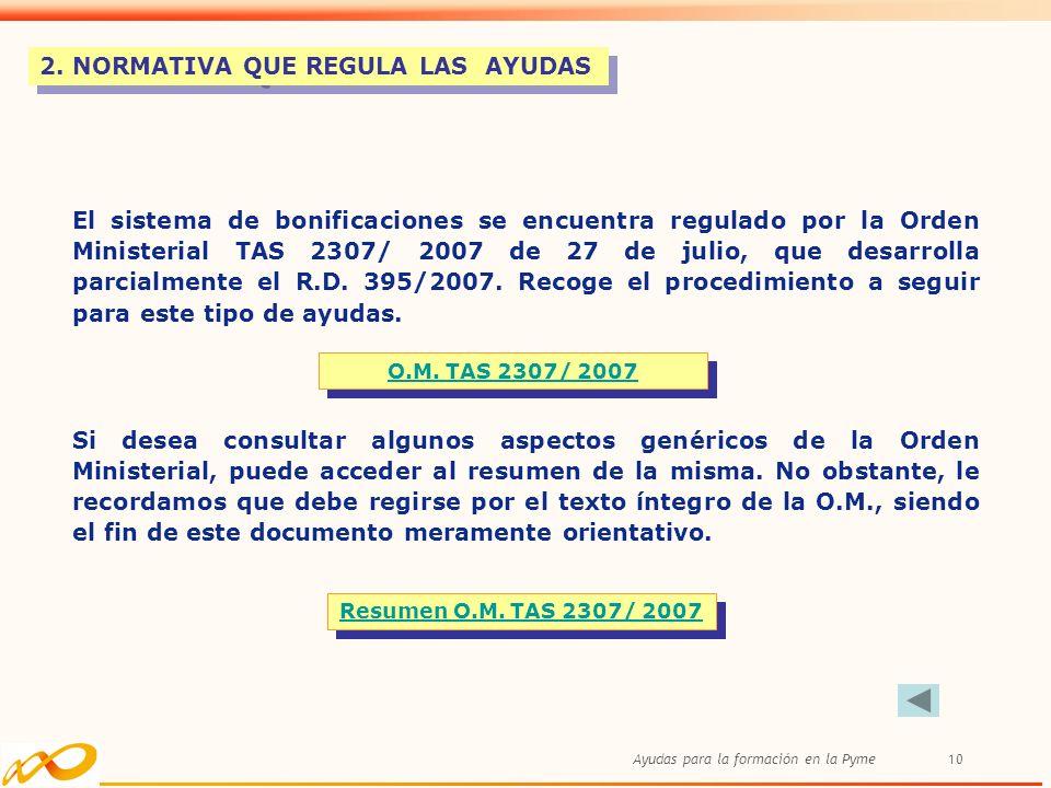 Ayudas para la formación en la Pyme10 El sistema de bonificaciones se encuentra regulado por la Orden Ministerial TAS 2307/ 2007 de 27 de julio, que d