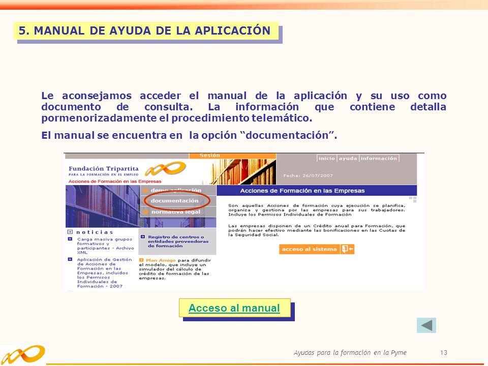 Ayudas para la formación en la Pyme13 5. MANUAL DE AYUDA DE LA APLICACIÓN Le aconsejamos acceder el manual de la aplicación y su uso como documento de