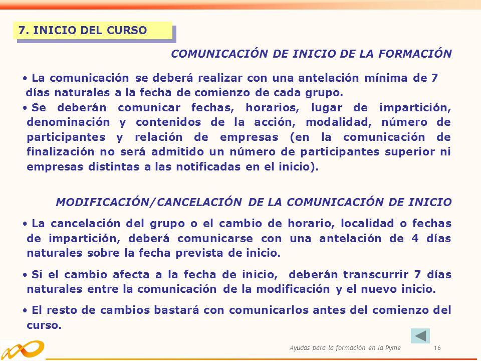 Ayudas para la formación en la Pyme16 7. INICIO DEL CURSO COMUNICACIÓN DE INICIO DE LA FORMACIÓN La comunicación se deberá realizar con una antelación