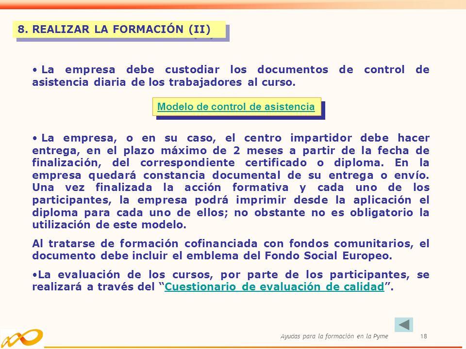 Ayudas para la formación en la Pyme18 8. REALIZAR LA FORMACIÓN (II) La empresa debe custodiar los documentos de control de asistencia diaria de los tr