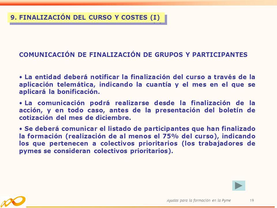Ayudas para la formación en la Pyme19 9. FINALIZACIÓN DEL CURSO Y COSTES (I) COMUNICACIÓN DE FINALIZACIÓN DE GRUPOS Y PARTICIPANTES La entidad deberá