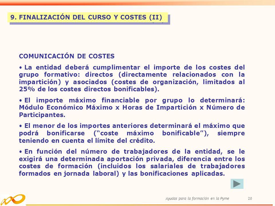 Ayudas para la formación en la Pyme20 9. FINALIZACIÓN DEL CURSO Y COSTES (II) COMUNICACIÓN DE COSTES La entidad deberá cumplimentar el importe de los