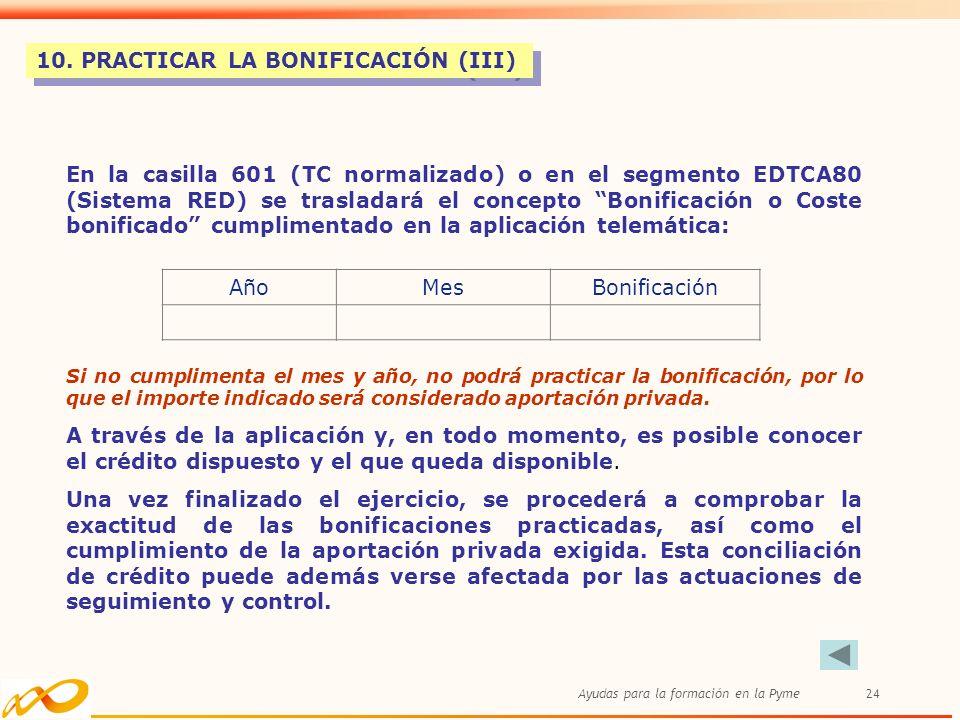 Ayudas para la formación en la Pyme24 10. PRACTICAR LA BONIFICACIÓN (III) En la casilla 601 (TC normalizado) o en el segmento EDTCA80 (Sistema RED) se