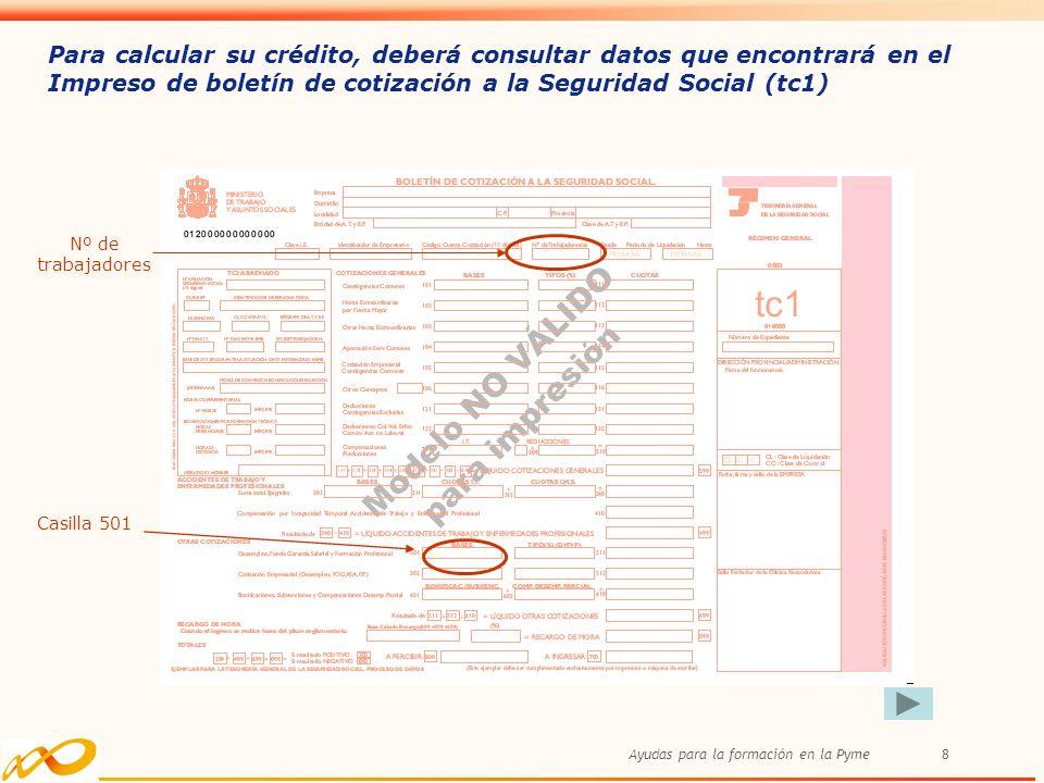 Ayudas para la formación en la Pyme8 Para calcular su crédito, deberá consultar datos que encontrará en el Impreso de boletín de cotización a la Segur
