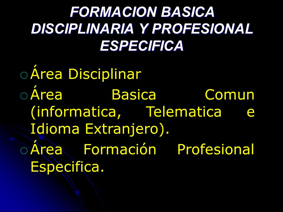 Área Disciplinar Área Basica Comun (informatica, Telematica e Idioma Extranjero). Área Formación Profesional Especifica. FORMACION BASICA DISCIPLINARI