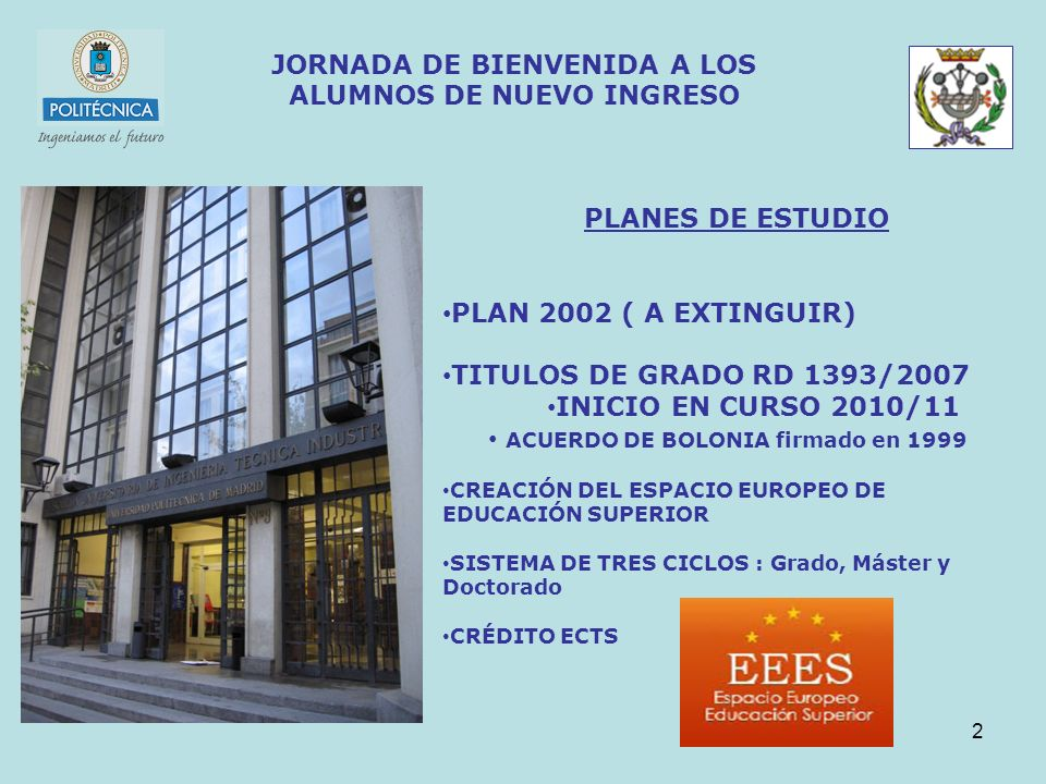 2 JORNADA DE BIENVENIDA A LOS ALUMNOS DE NUEVO INGRESO PLANES DE ESTUDIO PLAN 2002 ( A EXTINGUIR) TITULOS DE GRADO RD 1393/2007 INICIO EN CURSO 2010/1