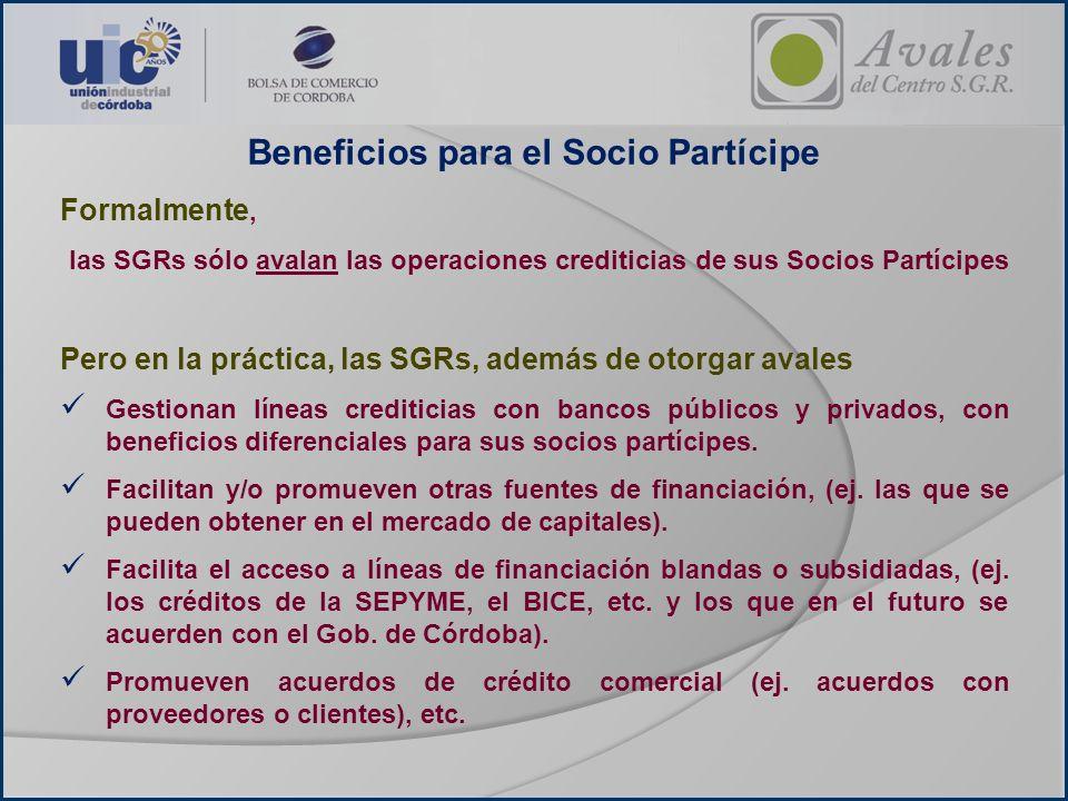 Beneficios para el Socio Partícipe Formalmente, las SGRs sólo avalan las operaciones crediticias de sus Socios Partícipes Pero en la práctica, las SGR