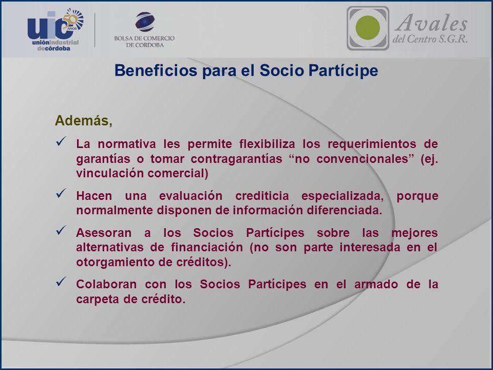 Beneficios para el Socio Partícipe Además, La normativa les permite flexibiliza los requerimientos de garantías o tomar contragarantías no convenciona