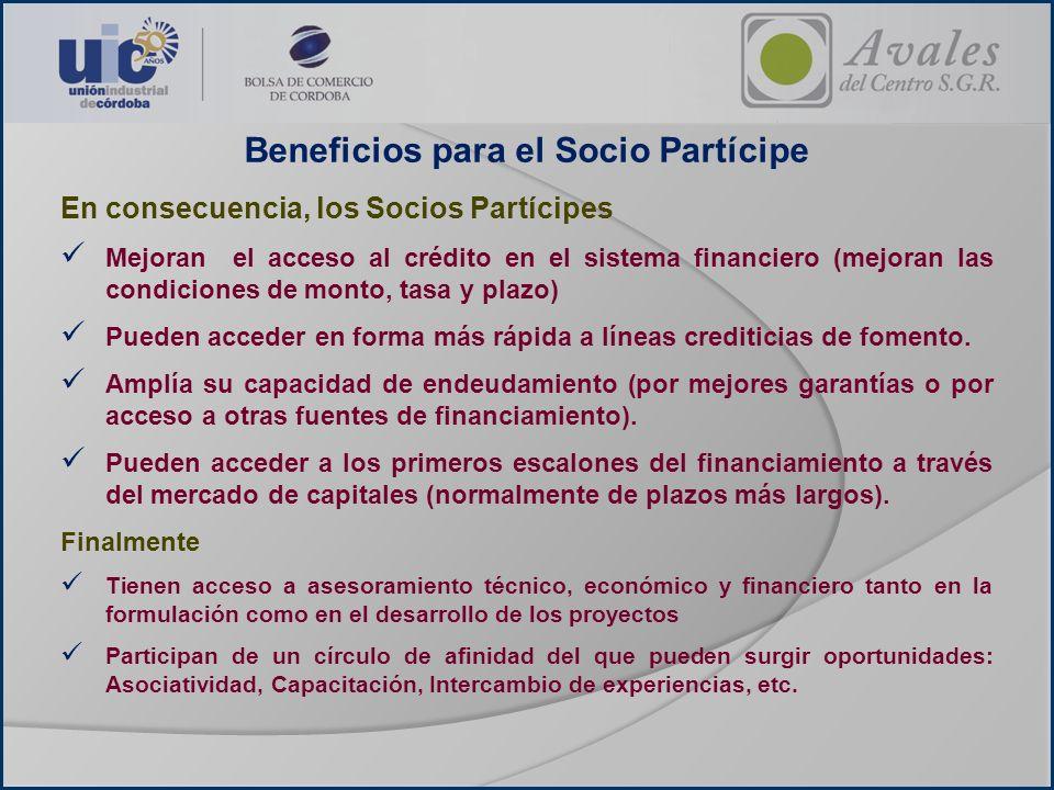 Beneficios para el Socio Partícipe En consecuencia, los Socios Partícipes Mejoran el acceso al crédito en el sistema financiero (mejoran las condicion