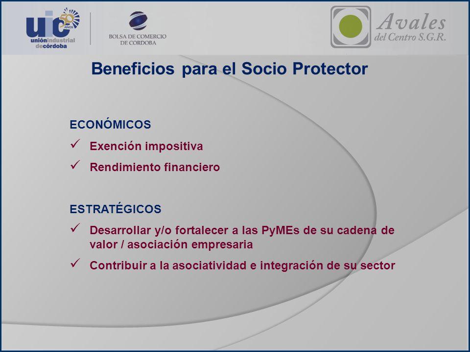 Beneficios para el Socio Protector ECONÓMICOS Exención impositiva Rendimiento financiero ESTRATÉGICOS Desarrollar y/o fortalecer a las PyMEs de su cad