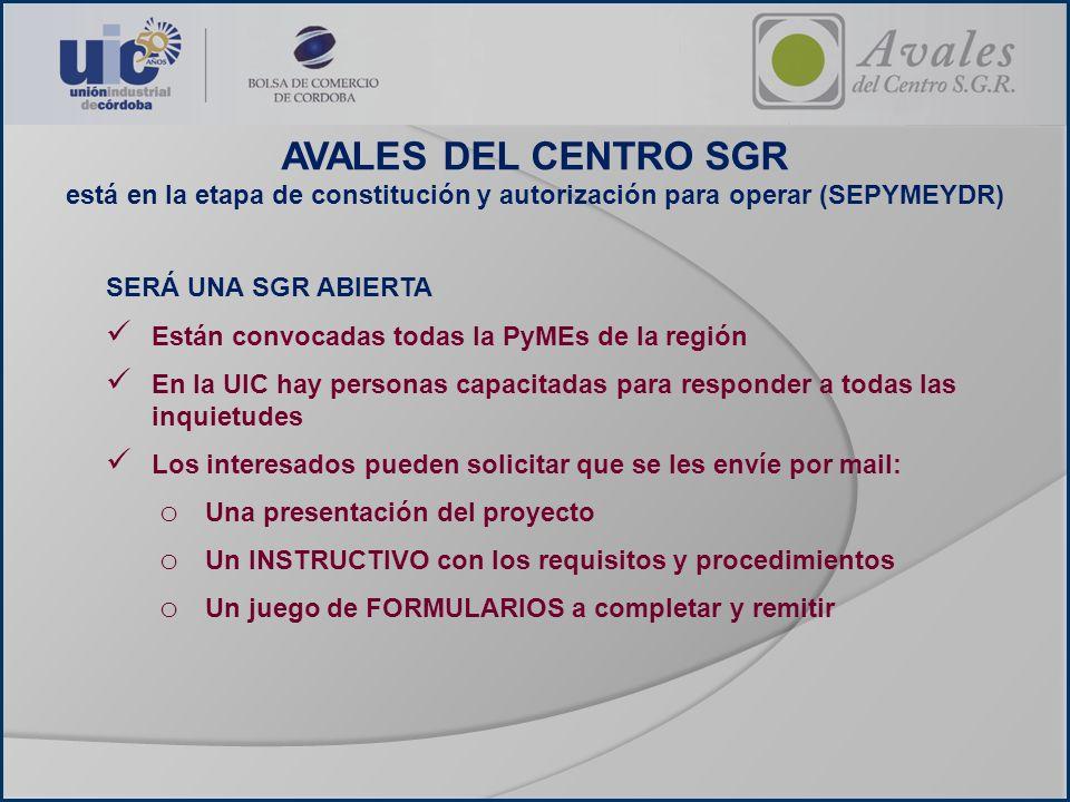 AVALES DEL CENTRO SGR está en la etapa de constitución y autorización para operar (SEPYMEYDR) SERÁ UNA SGR ABIERTA Están convocadas todas la PyMEs de