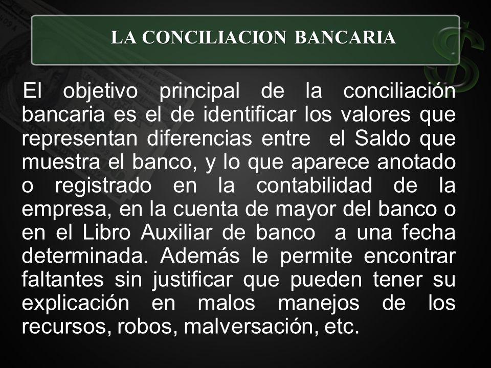 El objetivo principal de la conciliación bancaria es el de identificar los valores que representan diferencias entre el Saldo que muestra el banco, y