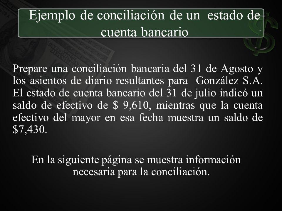 Ejemplo de conciliación de un estado de cuenta bancario Prepare una conciliación bancaria del 31 de Agosto y los asientos de diario resultantes para G