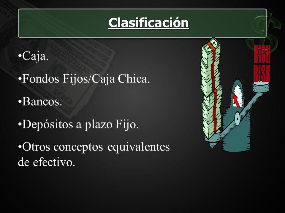 Caja. Fondos Fijos/Caja Chica. Bancos. Depósitos a plazo Fijo. Otros conceptos equivalentes de efectivo. Clasificación