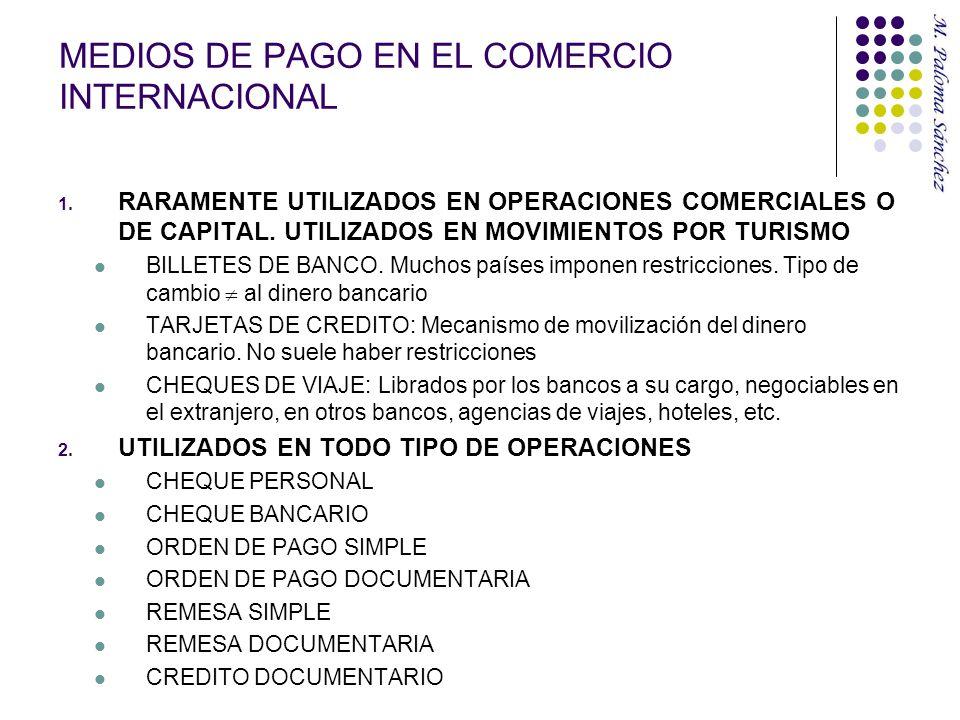 MEDIOS DE PAGO EN EL COMERCIO INTERNACIONAL 1. RARAMENTE UTILIZADOS EN OPERACIONES COMERCIALES O DE CAPITAL. UTILIZADOS EN MOVIMIENTOS POR TURISMO BIL