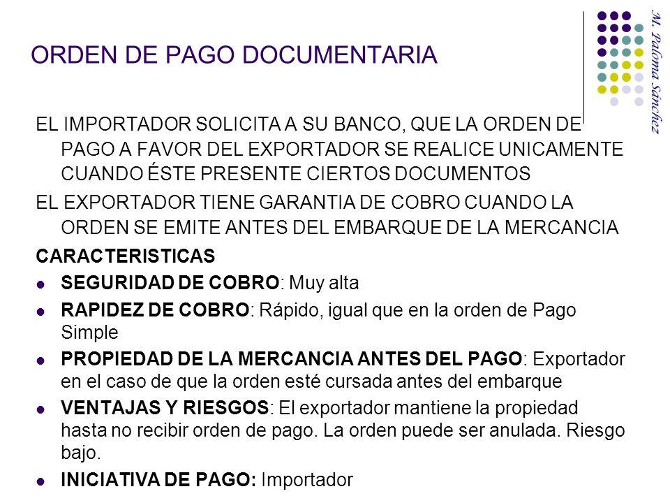 ORDEN DE PAGO DOCUMENTARIA EL IMPORTADOR SOLICITA A SU BANCO, QUE LA ORDEN DE PAGO A FAVOR DEL EXPORTADOR SE REALICE UNICAMENTE CUANDO ÉSTE PRESENTE C