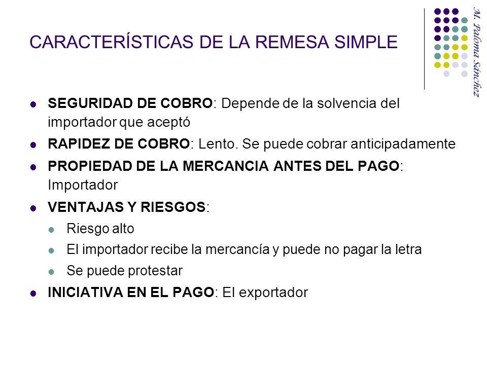 CARACTERÍSTICAS DE LA REMESA SIMPLE SEGURIDAD DE COBRO: Depende de la solvencia del importador que aceptó RAPIDEZ DE COBRO: Lento. Se puede cobrar ant