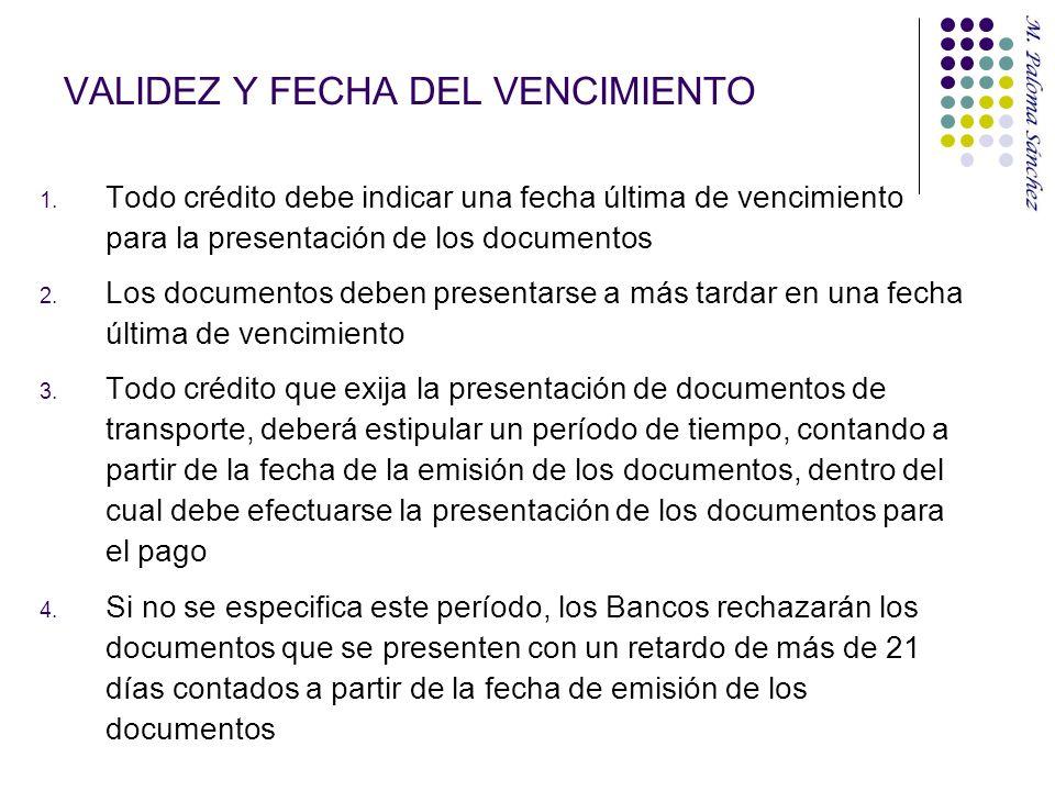 VALIDEZ Y FECHA DEL VENCIMIENTO 1. Todo crédito debe indicar una fecha última de vencimiento para la presentación de los documentos 2. Los documentos