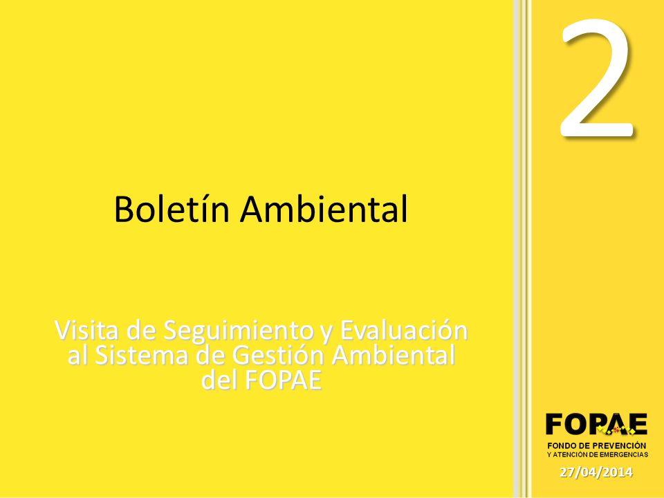 Boletín Ambiental Visita de Seguimiento y Evaluación al Sistema de Gestión Ambiental del FOPAE 2 27/04/2014