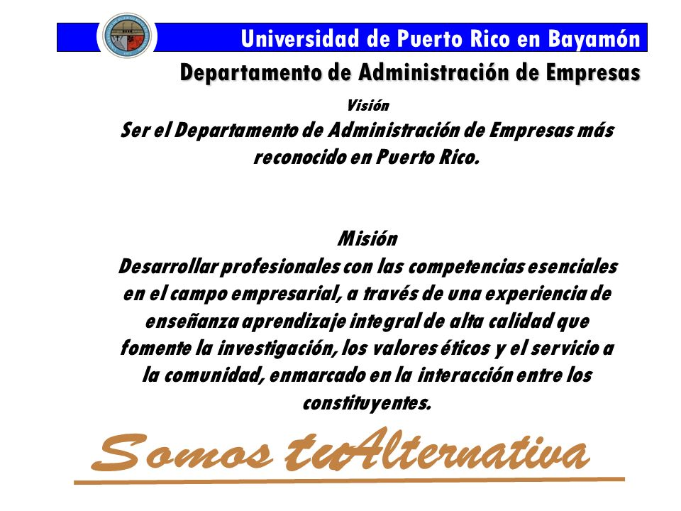 Universidad de Puerto Rico en Bayamón Departamento de Administración de Empresas Nuestro programa está acreditado por la Association of Collegiate Business Schools and Programs (ACBSP).