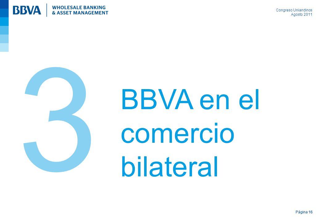 Congreso Uniandinos Agosto 2011 Página 16 BBVA en el comercio bilateral 3