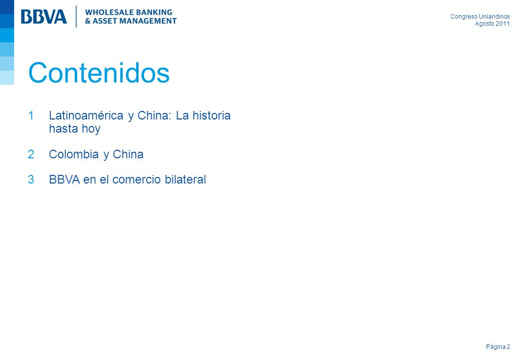 Congreso Uniandinos Agosto 2011 Página 2 Latinoamérica y China: La historia hasta hoy Colombia y China BBVA en el comercio bilateral Contenidos