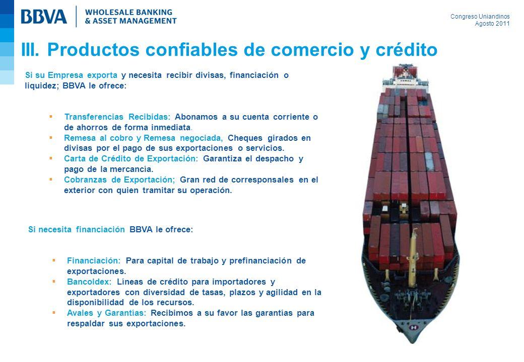 Congreso Uniandinos Agosto 2011 Si su Empresa exporta y necesita recibir divisas, financiación o liquidez; BBVA le ofrece: Transferencias Recibidas: A