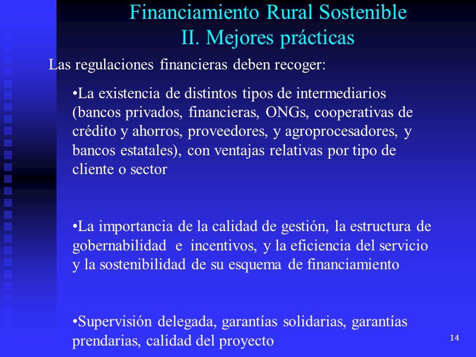 14 Financiamiento Rural Sostenible II. Mejores prácticas Las regulaciones financieras deben recoger: La existencia de distintos tipos de intermediario