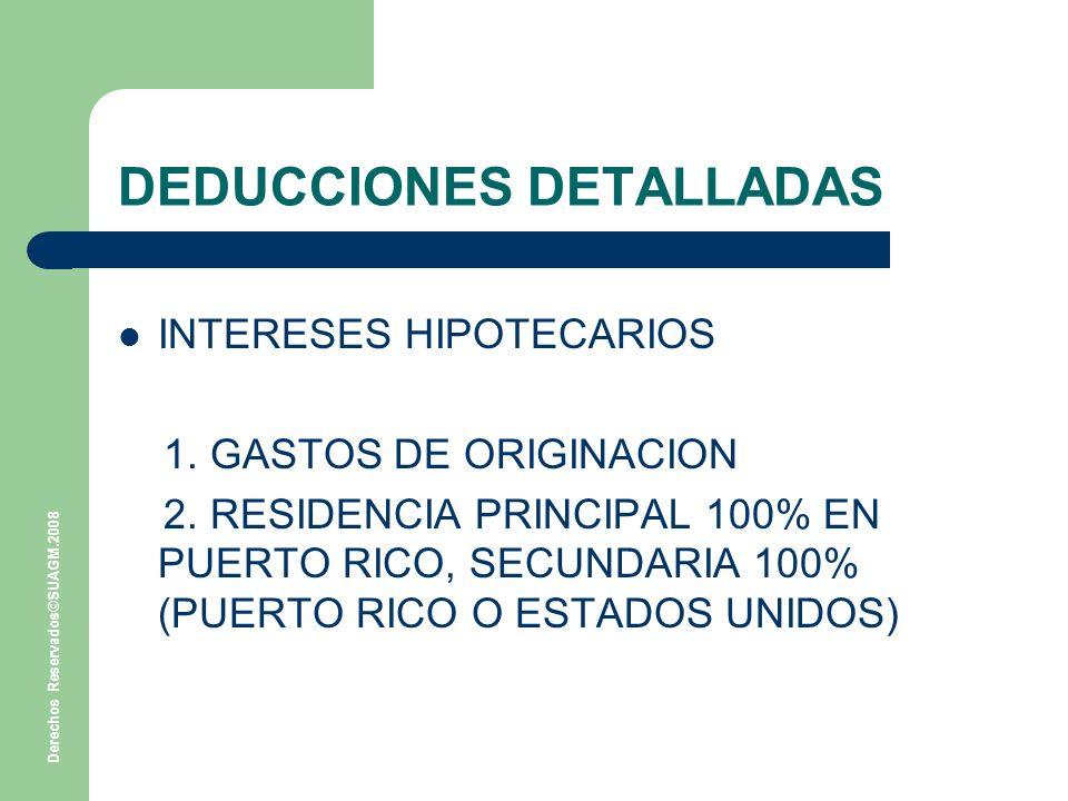 Derechos Reservados©SUAGM.2008 DEDUCCIONES DETALLADAS INTERESES HIPOTECARIOS 1.