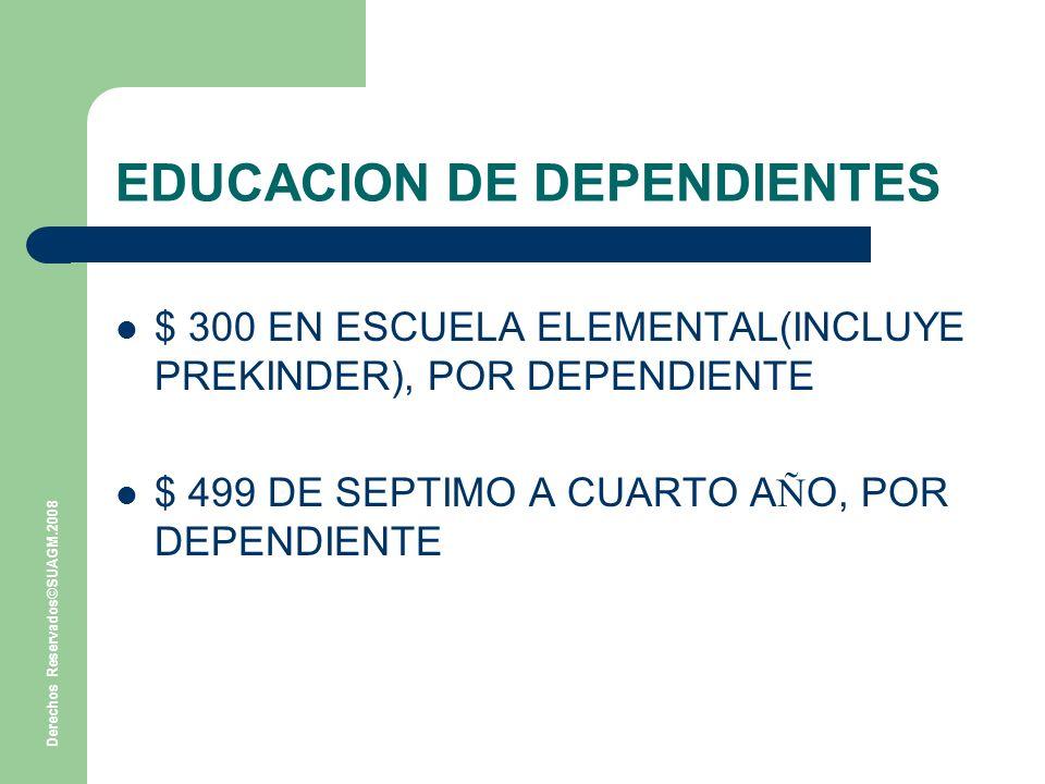 Derechos Reservados©SUAGM.2008 EDUCACION DE DEPENDIENTES $ 300 EN ESCUELA ELEMENTAL(INCLUYE PREKINDER), POR DEPENDIENTE $ 499 DE SEPTIMO A CUARTO A Ñ O, POR DEPENDIENTE