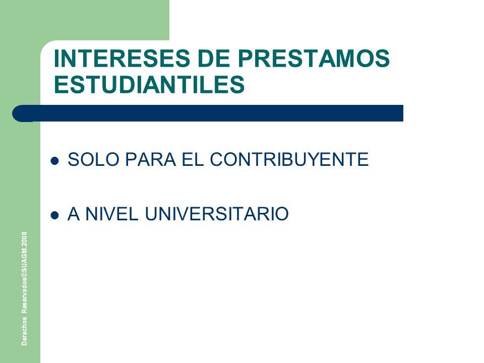 Derechos Reservados©SUAGM.2008 INTERESES DE PRESTAMOS ESTUDIANTILES SOLO PARA EL CONTRIBUYENTE A NIVEL UNIVERSITARIO