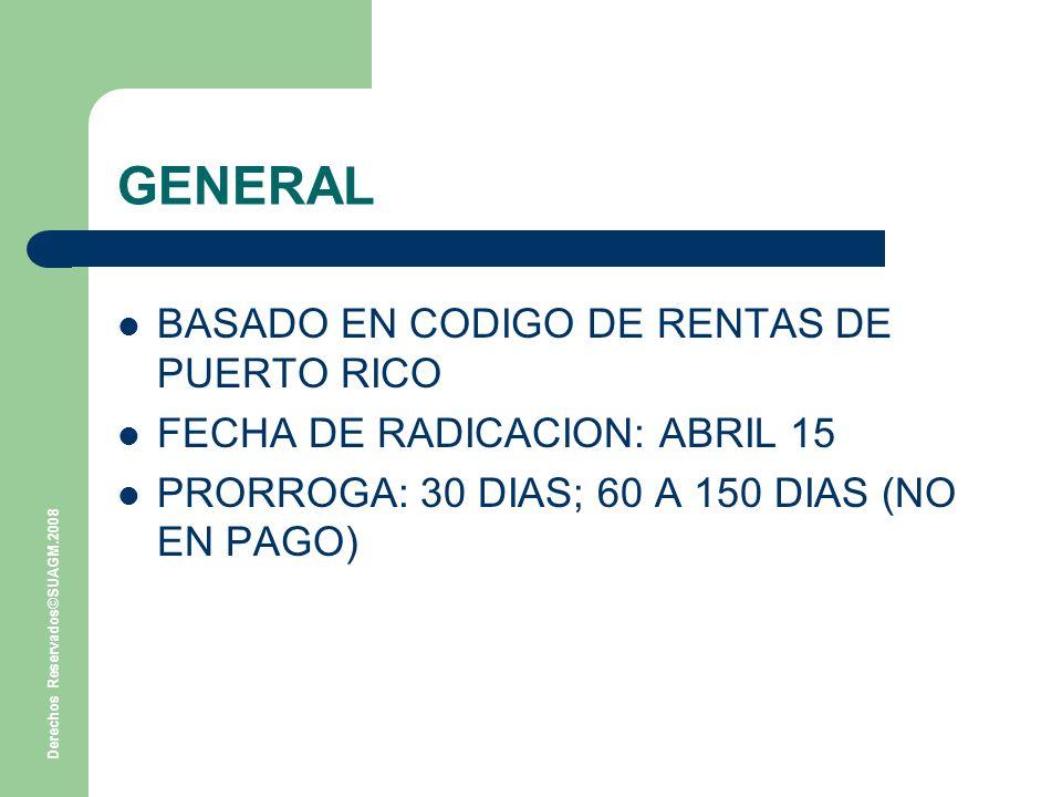 Derechos Reservados©SUAGM.2008 GENERAL BASADO EN CODIGO DE RENTAS DE PUERTO RICO FECHA DE RADICACION: ABRIL 15 PRORROGA: 30 DIAS; 60 A 150 DIAS (NO EN PAGO)