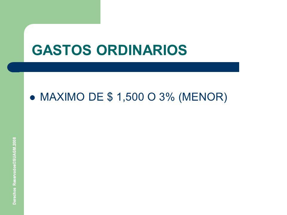 Derechos Reservados©SUAGM.2008 GASTOS ORDINARIOS MAXIMO DE $ 1,500 O 3% (MENOR)