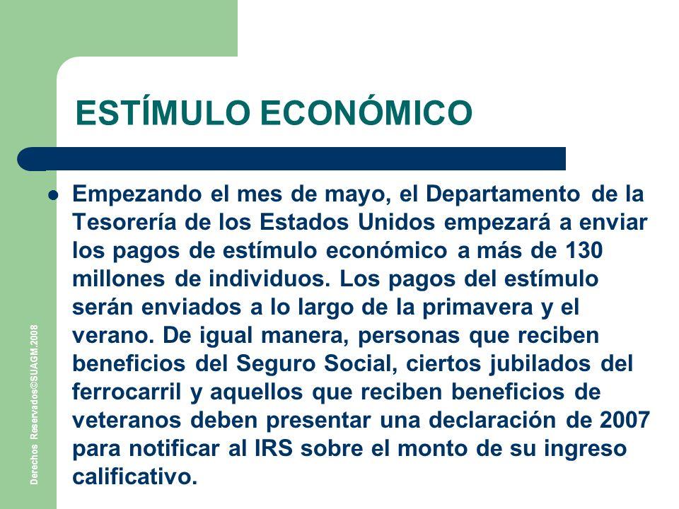 Derechos Reservados©SUAGM.2008 ESTÍMULO ECONÓMICO Empezando el mes de mayo, el Departamento de la Tesorería de los Estados Unidos empezará a enviar los pagos de estímulo económico a más de 130 millones de individuos.