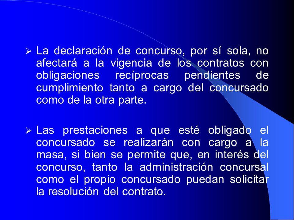 La declaración de concurso, por sí sola, no afectará a la vigencia de los contratos con obligaciones recíprocas pendientes de cumplimiento tanto a car
