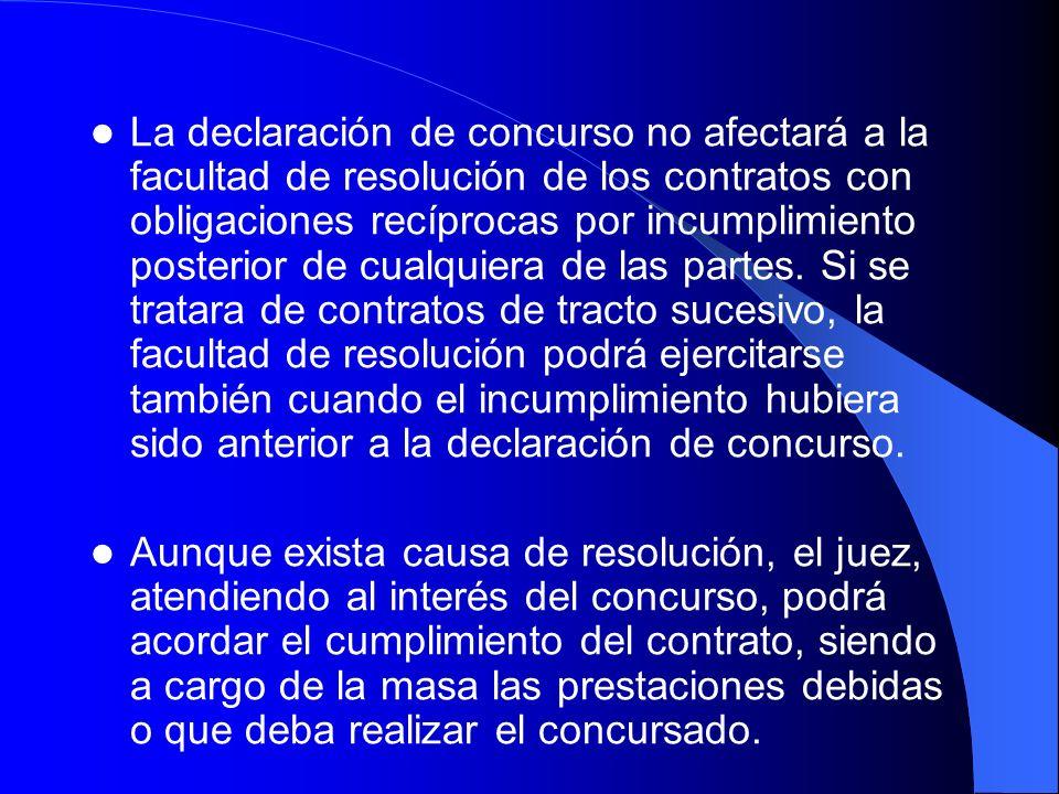 La declaración de concurso no afectará a la facultad de resolución de los contratos con obligaciones recíprocas por incumplimiento posterior de cualqu
