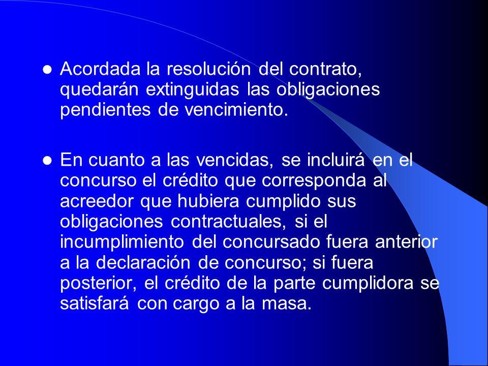 Acordada la resolución del contrato, quedarán extinguidas las obligaciones pendientes de vencimiento. En cuanto a las vencidas, se incluirá en el conc