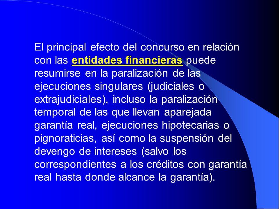 El principal efecto del concurso en relación con las entidades financieras puede resumirse en la paralización de las ejecuciones singulares (judiciale
