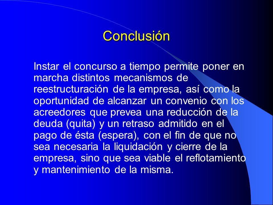 Conclusión Instar el concurso a tiempo permite poner en marcha distintos mecanismos de reestructuración de la empresa, así como la oportunidad de alca