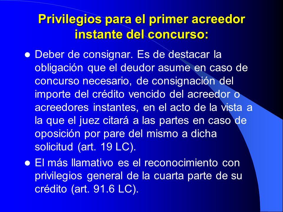 Privilegios para el primer acreedor instante del concurso: Privilegios para el primer acreedor instante del concurso: Deber de consignar. Es de destac