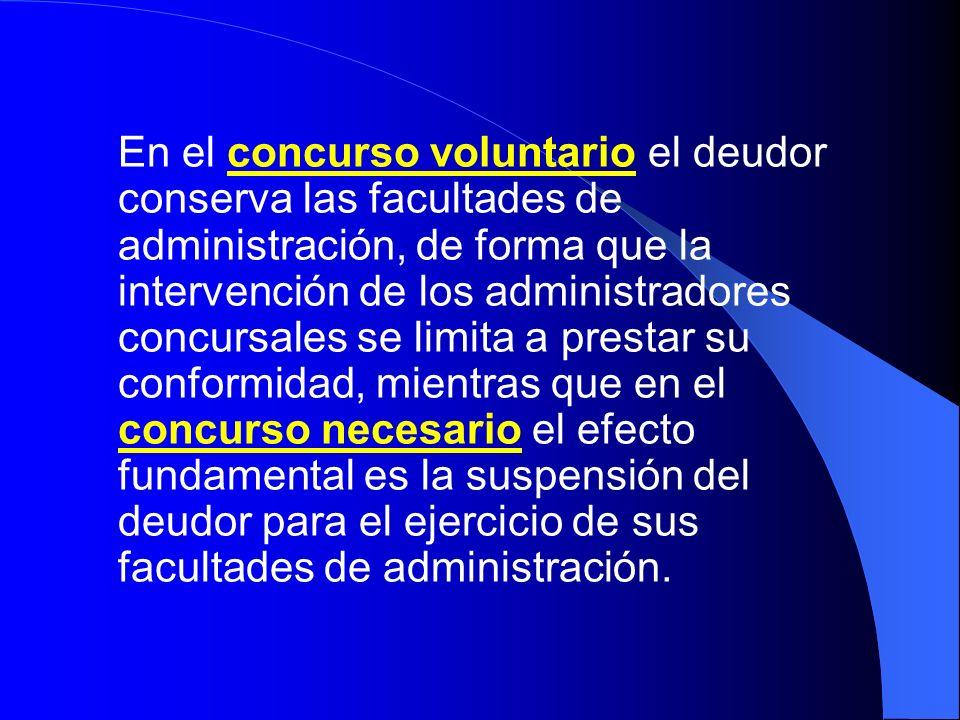 En el concurso voluntario el deudor conserva las facultades de administración, de forma que la intervención de los administradores concursales se limi
