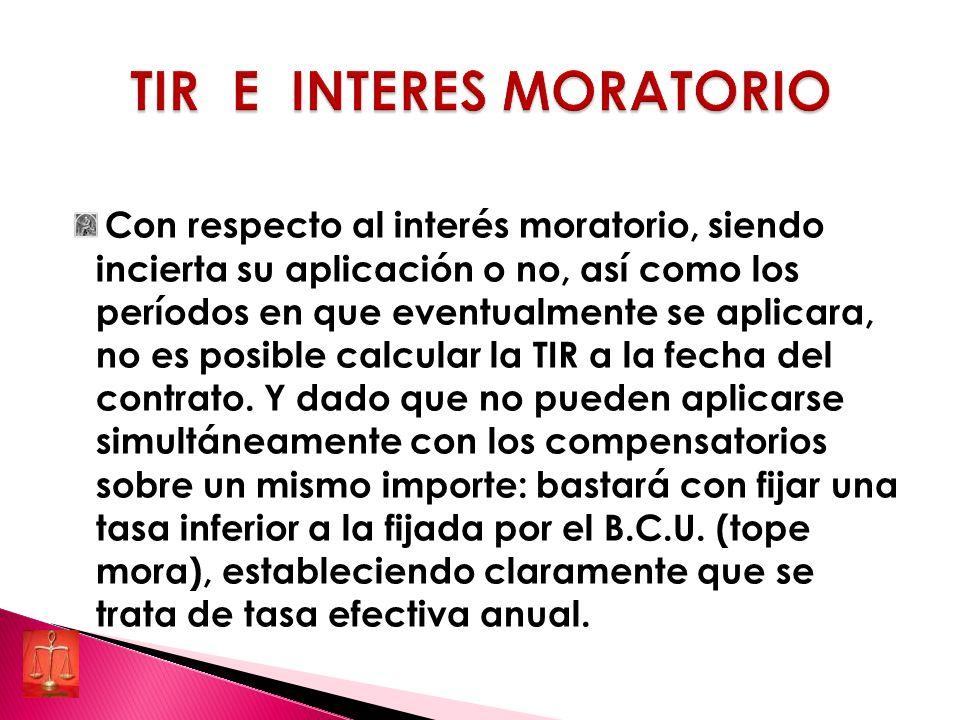 Con respecto al interés moratorio, siendo incierta su aplicación o no, así como los períodos en que eventualmente se aplicara, no es posible calcular la TIR a la fecha del contrato.