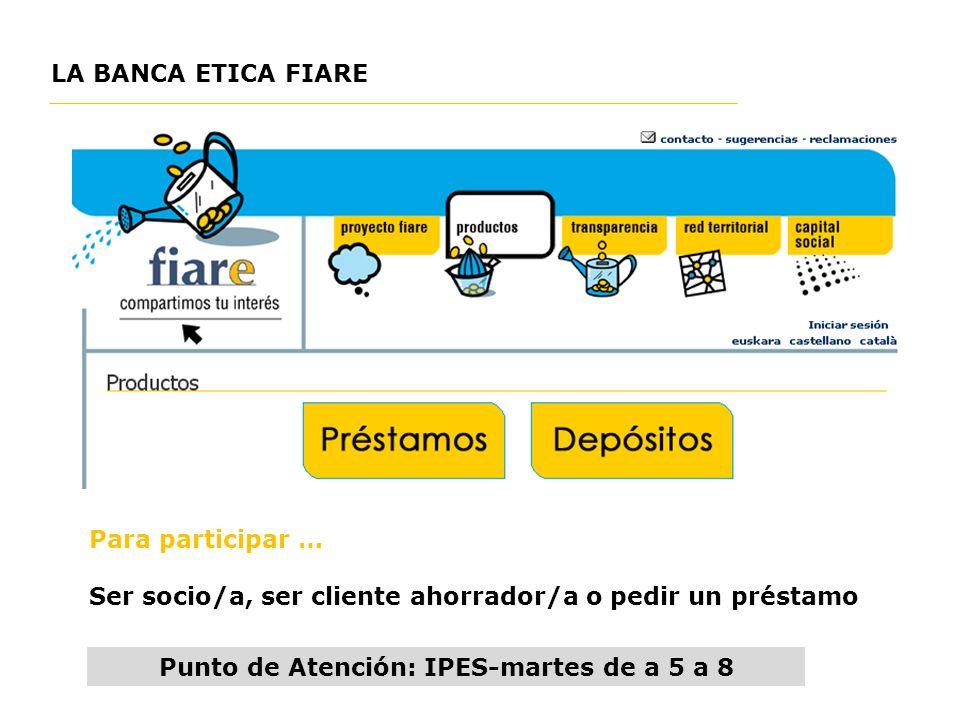 Para participar … Ser socio/a, ser cliente ahorrador/a o pedir un préstamo Punto de Atención: IPES-martes de a 5 a 8