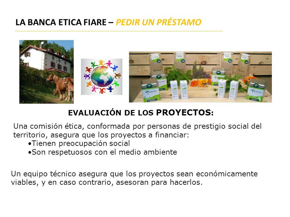 LA BANCA ETICA FIARE – PEDIR UN PRÉSTAMO Un equipo técnico asegura que los proyectos sean económicamente viables, y en caso contrario, asesoran para h