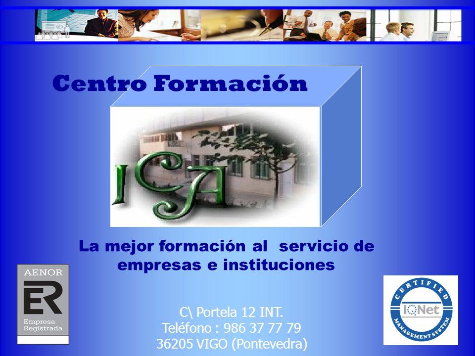 Centro Formación C\ Portela 12 INT. Teléfono : 986 37 77 79 36205 VIGO (Pontevedra) La mejor formación al servicio de empresas e instituciones